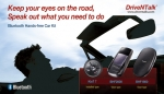 Keep your eyes on the road, Speak out what you need to do. DriveNTalk Bluetooth Hands-free Car Kit