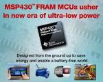 TI는 포괄적인 유형의 초저전력 FRAM 마이크로컨트롤러(MCU) 플랫폼을 출시한다고 밝혔다.