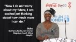 """남아프리카 디에프슬룻(Diepsloot)에서 다섯 자녀를 돌보며 식당을 운영하는 노코(Noko)는 코카콜라의 5by20 프로젝트와 유엔여성기구가 제공한 워크숍에서 부기와 마케팅, 기타 사업수완에 대해 배우고 나서 자신감도 붙고 수익도 거의 두 배로 늘었다고 말한다. 노코는 """"때때로 사업장을 돌아보면서 내가 얼마나 성장했는지 확인하고는 뿌듯한 마음에 울음이 북받치고는 한다""""며 """"이제는 앞날에 대한 걱정이 없다""""고 말했다. 이어 """"앞으로"""