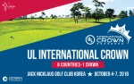 2018 UL International Crown will be held October 4-7 at Jack Nicklaus Golf Club Korea in Songdo, Inc