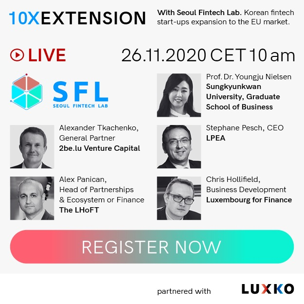 Seoul Fintech Lab will hold an online meet-up 10X Extension in Luxembourg on November 26 for network...